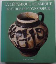 La céramique islamique. Le guide du connaisseur - J. Soustiel, 1985, illustré