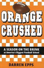 Orange Crushed: A Season on the Brink at America's Biggest Football School - New