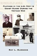 Filipinos in the U.S. Navy & Coast Guard During the Vietnam War: By Ray L Bur...