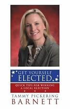 Get Yourself Elected : Quick Tips for Winning a Local Election by Tammy...