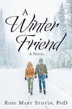 NEW A Winter Friend: A Novel by PhD, Rose Mary Stiffin