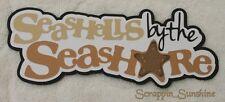 SEASHELLS BY THE SEASHORE  - Summer Die Cut Title Scrapbook Paper Piece SSFFDeb