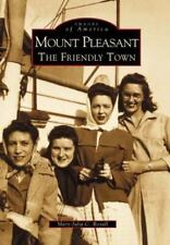 Images of America Ser.: Mount Pleasant : The Friendly Town by Mary Julia C....