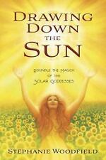 New, Drawing Down the Sun: Rekindle the Magick of the Solar Goddesses, Woodfield