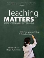 Teaching Matters : Stories from Inside City Schools, Paperback by Falk, Bever...