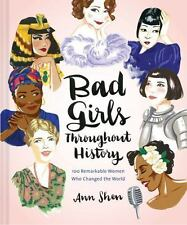 Bad Girls Throughout History: 100 Remarkable Women Who Changed the World Shen, A