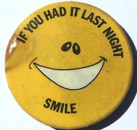 IF YOU HAD IT LAST NIGHT SMILE Emoticon Old OG Vtg 1970`s Button Pin Badge 32mm