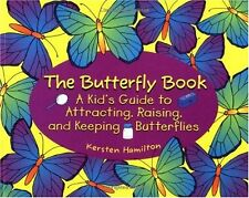 The Butterfly Book: A Kids Guide to Attracting, R