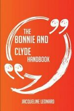The Bonnie and Clyde Handbook - Everything You Need to Know about Bonnie and Cly