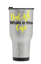 Custom DONT ASK whats in this cup COLORS fits Yeti RTIC Ozark Tumbler 20 30 oz