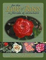 For the Love of Roses in Florida and Elsewhere by Oehlbeck, Barbara-ExLibrary