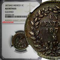 Mexico SECOND REPUBLIC Copper 1873 Mo 1 Centavo NGC AU DETAILS KM# 391.6