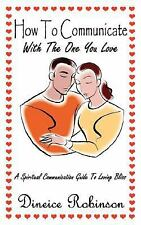 How to Communicate with the One You Love : A Spiritual Communication Guide to...