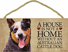 A house is not a home without an Australian Cattle Dog Wood Sign Usa Made
