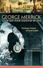 George Merrick, Son of the South Wind : Visionary Creator of Coral Gables by Ar…