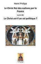 Le Christ Roi des Nations Par la France : Suivi de: le Christ Est-Il un Roi...