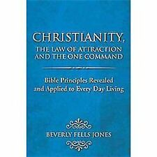 Christianity, the Law of Attraction and the One Command : Bible Principles...