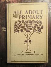 ALL ABOUT THE PRIMARY Elizabeth Williams Sudlow 1913 Sunday School Teachers