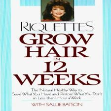 Grow Hair in Twelve Weeks: The Natural Way to Save What You Have and Restore