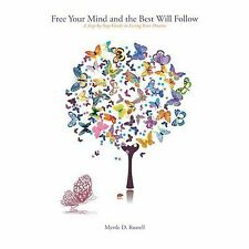Free Your Mind and the Best Will Follow: A Step by Step Guide to Living Your Dre
