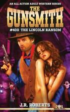 The Gunsmith #400: The Lincoln Ransom (Paperback or Softback)
