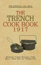 The Trench Cook Book 1917 : Western Front Recipes from Bully Beef Pie to...