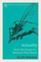 Actuality: Real Life Stories for Sermons That Matter (The Artistry of Preaching