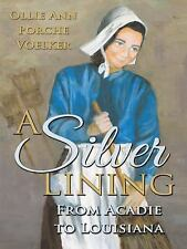 A Silver Lining : From Acadie to Louisiana by Ollie Ann Porche Voelker (2014,...