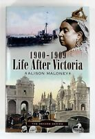 1900-1909 LIFE AFTER VICTORIA Alison Maloney - HARDBACK 1st Edition First Print