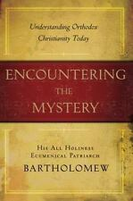 Encountering the Mystery: Understanding Orthodox Christianity Today by Bartholo