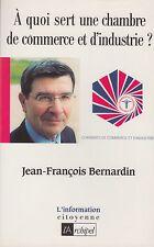 A QUOI SERT UNE CHAMBRE DE COMMERCE ET D'INDUSTRIE ?/ J.-F. BERNARDIN/L'ARCHIPEL