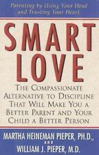 Smart Love: The Compassionate Alternative to Discipline That Will Make You a Bet