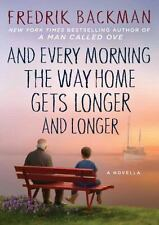 AND EVERY MORNING THE WAY HOME GETS LONGER AND LONGER - BACKMAN, FREDRIK/ MENZIE