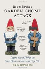 How to Survive a Garden Gnome Attack: Defend Yourself When the Lawn Warriors Str