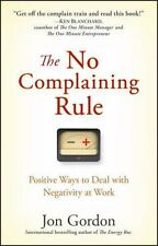The No Complaining Rule : Positive Ways to Deal with Negativity at Work by...