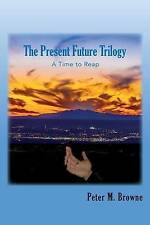 NEW The Present Future Trilogy: A Time to Reap (Volume 1) by Peter M. Browne