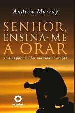 Senhor, Ensina-Me a Orar - 31 Dias para Mudar Sua Vida de Oracao by Andrew...