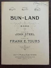 SUN-LAND song words by John steel Music Frank E Tours 1924 Sheet Music sun land