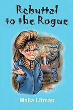 Rebuttal to the Rogue by Ms. Malia Anne Litman (2009, Paperback)