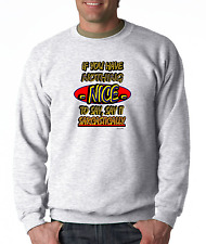 Crewneck SWEATSHIRT If You Have Nothing Nice to Say it Sarcastically