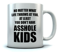 At Least You Don't Have A**hole Kids Coffee Mug Funny Gifts for Mom / Dad Mug