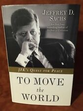 To Move the World: JFK's Quest for Peace - New - Sachs, Jeffrey D. - Hardcover
