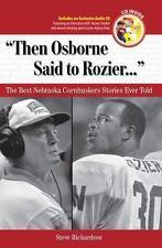 Then Osborne Said to Rozier...: The Best Nebraska Cornhuskers Stories Ever Told