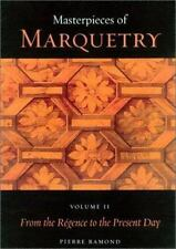 Masterpieces of Marquetry: Volume I: From the Beginnings to Louis XIV, Volume ..