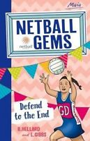 NETBALL GEMS Defend to the End Lisa Gibbs Bernadette Hellard NETBALL TIPS DRILLS