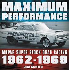 Maximum Performance: Mopar Super Stock Drag Racing 1962-1969 Book~NEW 2017