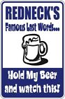"""Metal Sign Redneck's Famous Last Words Hold My Beer Watch This 8"""" x 12"""" S096"""