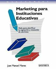 Marketing para Instituciones Educativas : Guía para Planificar la Captación y...