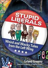 Stupid Liberals: Weird and Wacky Tales from the Left Wing (Stupid History), Lela