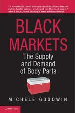 Black Markets : The Supply and Demand of Body Parts by Michele Goodwin (2013,...